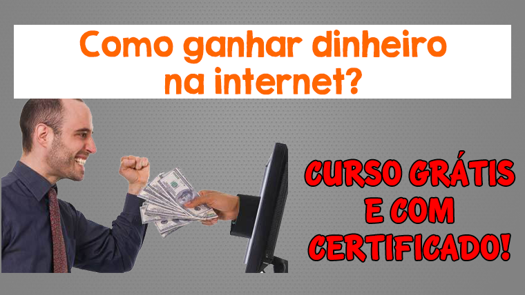 Como ganhar dinheiro na internet? - Curso grátis e com certificado