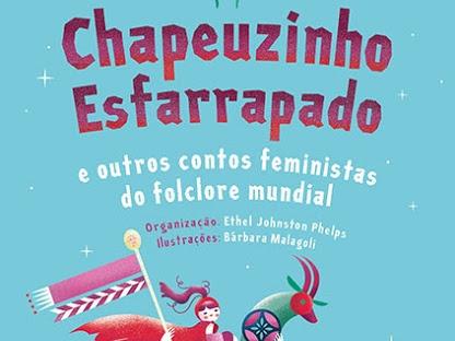 [Resenha] Chapeuzinho Esfarrapado e Outros Contos Feministas do Folclore Mundial, Editora Seguinte