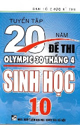Tuyển Tập 20 Năm Đề Thi Olympic Sinh Học Lớp 10 - Nhiều Tác Giả