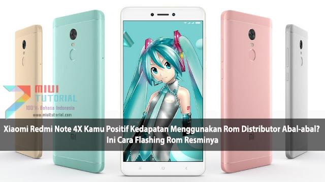 Xiaomi Redmi Note 4X Kamu Positif Kedapatan Menggunakan Rom Distributor Abal-abal? Ini Cara Flashing Rom Resminya