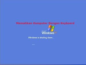 Cara Mematikan Komputer / Laptop Dengan Keyboard Pada Windows