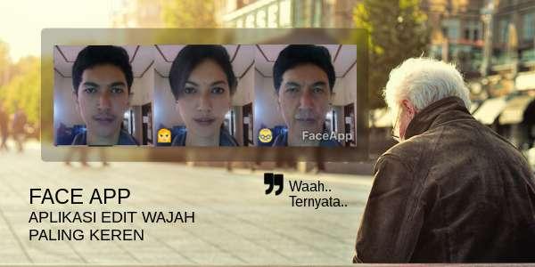 Face app: Aplikasi edit wajah paling keren
