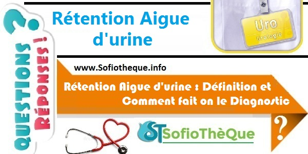 Rétention Aigue d'urine : Définition et Comment fait on le Diagnostic ?
