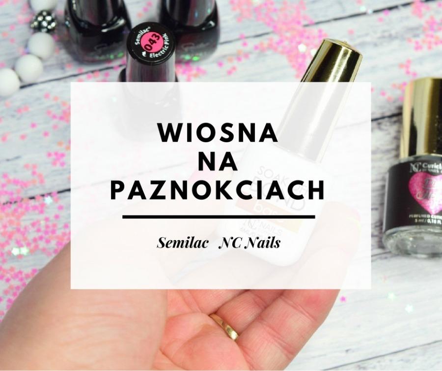 WIOSNA NA PAZNOKCIACH W KOLORACH SEMILAC! / NC NAILS COMPANY