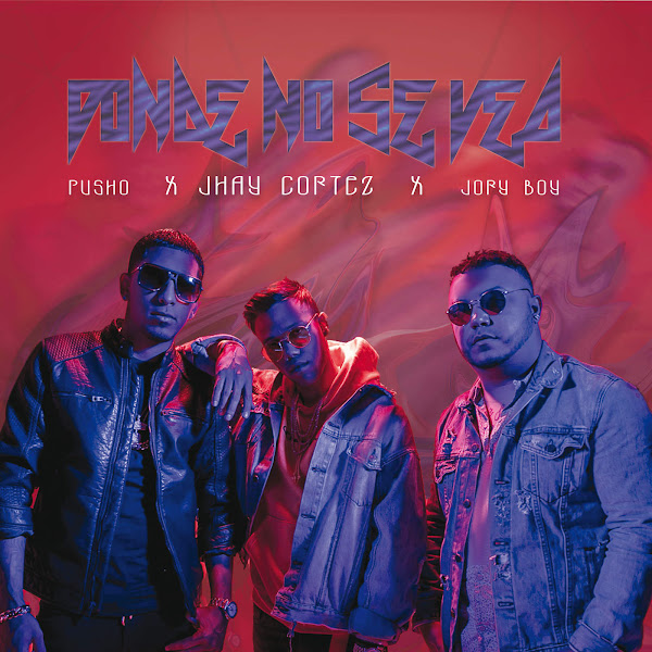 Jhay Cortez, Jory Boy & Pusho - Donde No Se Vea - Single Cover