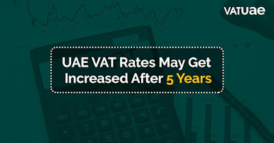 UAE VAT Rates May Get Increased After 5 Years