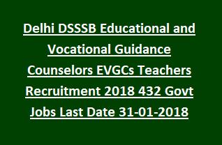 Delhi DSSSB Educational and Vocational Guidance Counselors EVGCs Teachers Recruitment 2018 432 Govt Jobs Last Date 31-01-2018