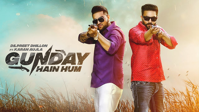Gunday Hain Hum  Song Lyrics By Dilpreet Dhillon ft Karan Aujla  | Punjabi Song 2019