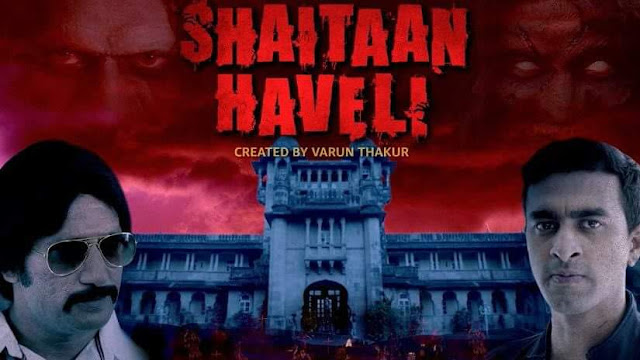 'Shaitaan Haveli' Web Series on Amazon Prime Plot Wiki,Cast,Watch Online,YouTube