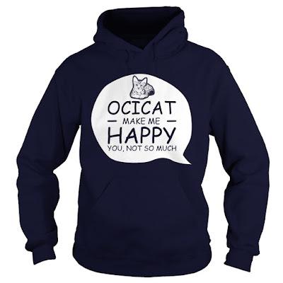 Ocicat make me happy, Ocicat make me happy t shirt, Ocicat make me happy hoodie, Ocicat make me happy tank top