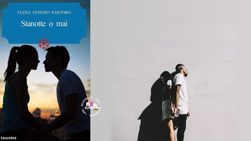 Recensione: Stanotte o mai, di Elena Genero Santoro, un inno alla vita e all'amore