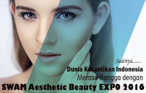 Saatnya Dunia Kecantikan Indonesia Merasa Bangga dengan SWAM Aesthetic Beauty EXPO 2016