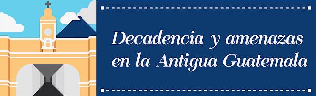 Decadencia en la Antigua Guatemala