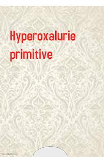 Hyperoxalurie primitive