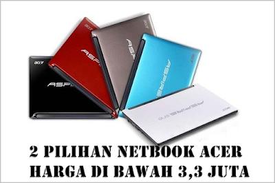 Dua Pilihan Netbook Acer Murah Harga Di Bawah 3 Juta