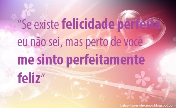 """Belas Frases De Amor Maio 2016: Belas Frases De Amor: """"Se Existe Felicidade Perfeita Eu"""