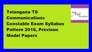 Telangana TS Communications Constable Exam Syllabus Pattern 2016, Previous Model Papers