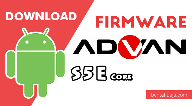 Download Firmware / Stock ROM Advan S5E Core All Version