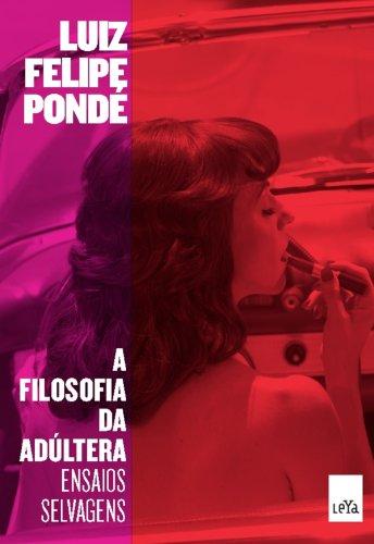 A Filosofia da Adúltera Luiz Felipe Pondé