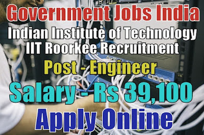 Indian Institute of Technology IIT Roorkee Recruitment 2017
