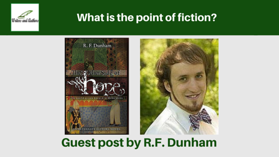 What is the point of fiction?, guest post by RF Dunham