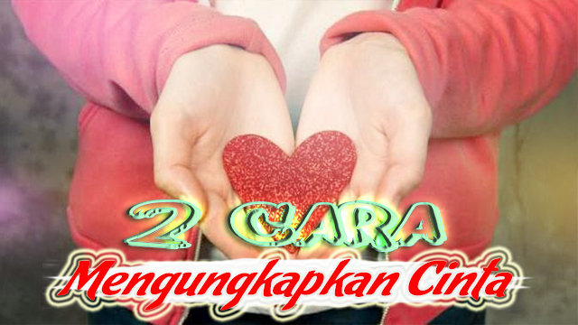 2 Cara mengungkapkan perasaan cinta kepada kekasih hati!
