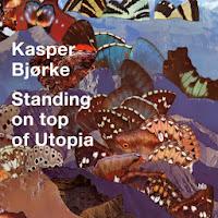 Kasper Bjørke - Standing on Top of Utopia