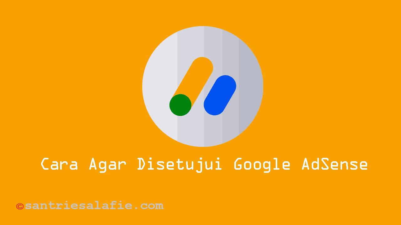 Cara Agar Disetujui Google AdSense by Santrie Salafie
