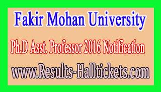 Fakir Mohan University Ph.D Asst. Professor 2016 Notification