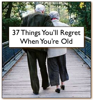 http://www.debtfreeissexy.com/article/37-things-you-will-regret-when-youre-old-128?sabrina