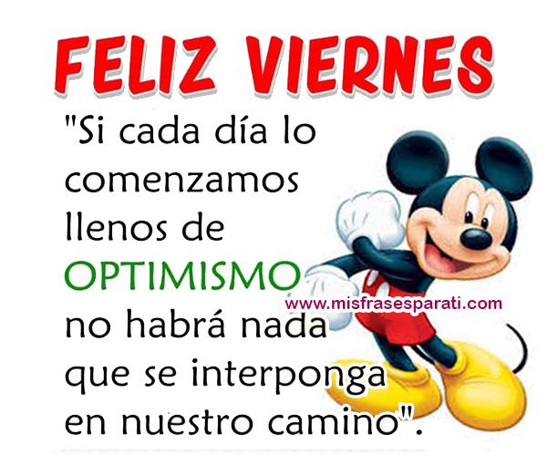 Feliz viernes Si cada día lo comenzamos llenos de optimismo no habrá nada que se interponga en nuestro camino.