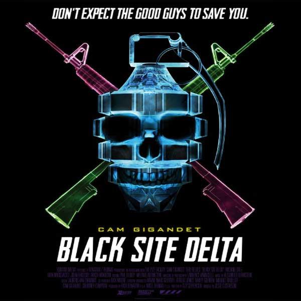 Black Site Delta, Black Site Delta Synopsis, Black Site Delta Trailer, Black Site Delta Review, Black Site Delta Poster