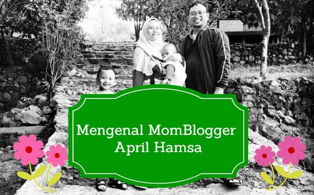 Mengenal MomBlogger April Hamsa