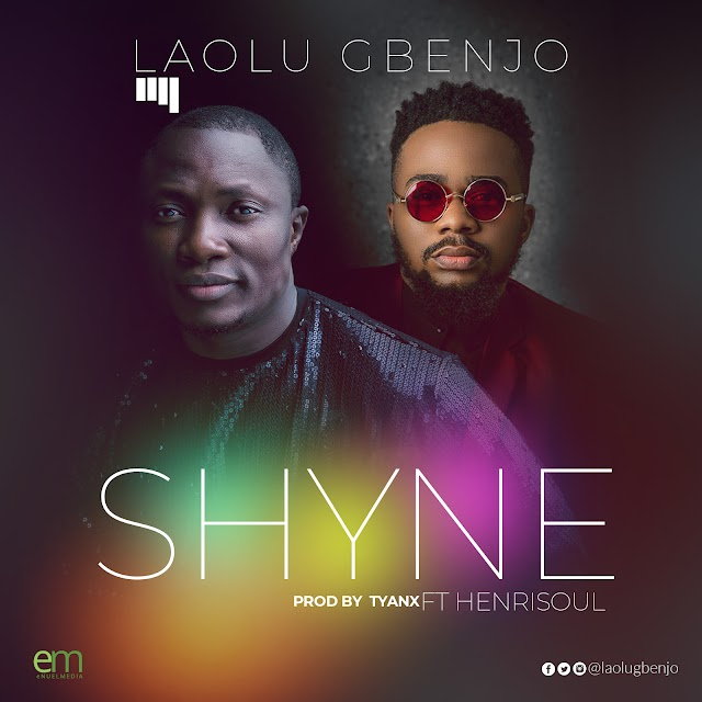 "Laolu Gbenjo team up with  Henrisoul in a New Single ""SHYNE""  