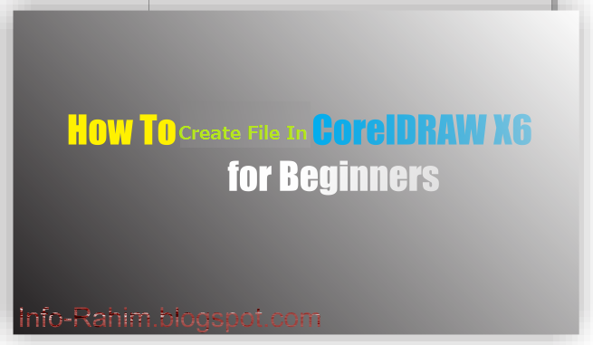 How To Create File In CorelDRAW X6 for Beginners