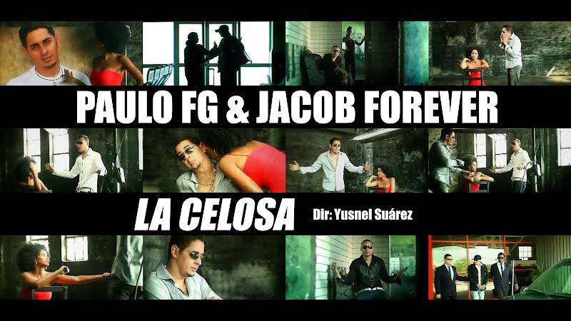 Paulo FG & Jacob Forever - ¨La Celosa¨ - Videoclip - Dirección: Yusnel Suárez