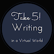 Take 5! Writing in a Virtual World
