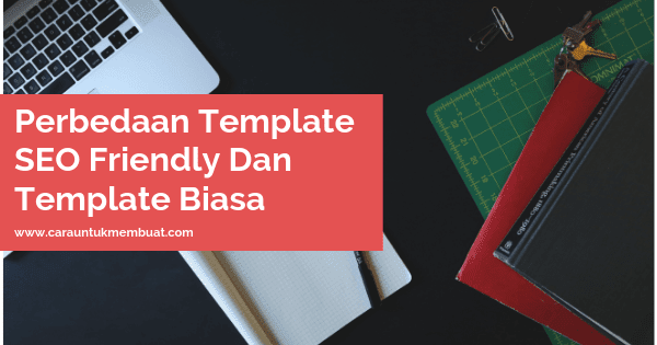 Perbedaan Template SEO Friendly Dan Template Biasa