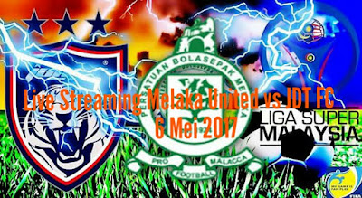 Live Streaming Melaka United vs JDT FC 6 Mei 2017 Liga Super
