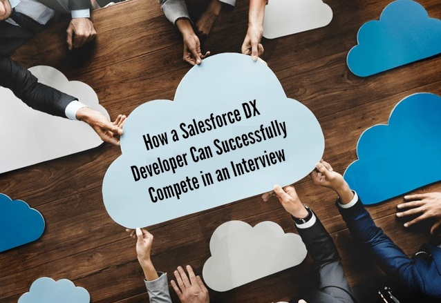 How a Salesforce DX Developer Can Successfully Compete in an Interview