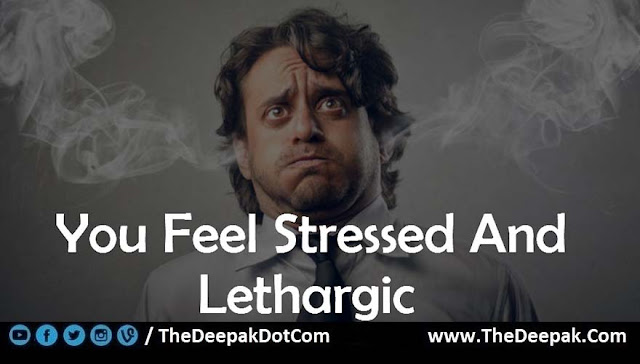 04 Feel Stressed and Lethargic - Signs You are Not Drinking Enough Water