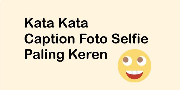 Kumpulan Kata Caption Foto Selfie Instagram Paling Keren