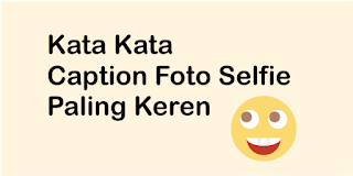 kata kata caption selfie instagram kekinian