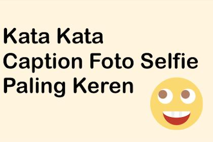 √ Kumpulan Kata Caption Foto Selfie Instagram Paling Keren