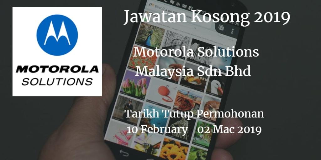 Jawatan Kosong Motorola Solutions Malaysia Sdn Bhd 10 February - 2 Mac 2019