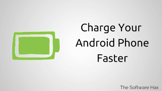 How To Charge Your Android Phone Faster - The Software Hax