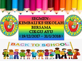 http://www.ayuinsyirah.my/2017/12/segmen-kembali-ke-sekolah-bersama-cikgu.html