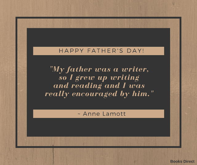 """My father was a writer, so I grew up writing and reading and I was really encouraged by him."" ~ Anne Lamott"