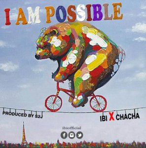 MUSIC: IBI - I AM POSSIBLE FEAT. CHACHA