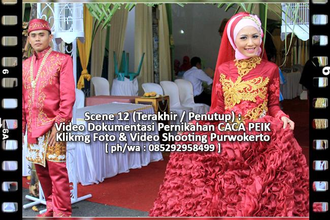 Scene 12 (Terakhir / Penutup) Video Dokumentasi Pernikahan CACA PEIK | Klikmg Foto & Video Shooting Purwokerto